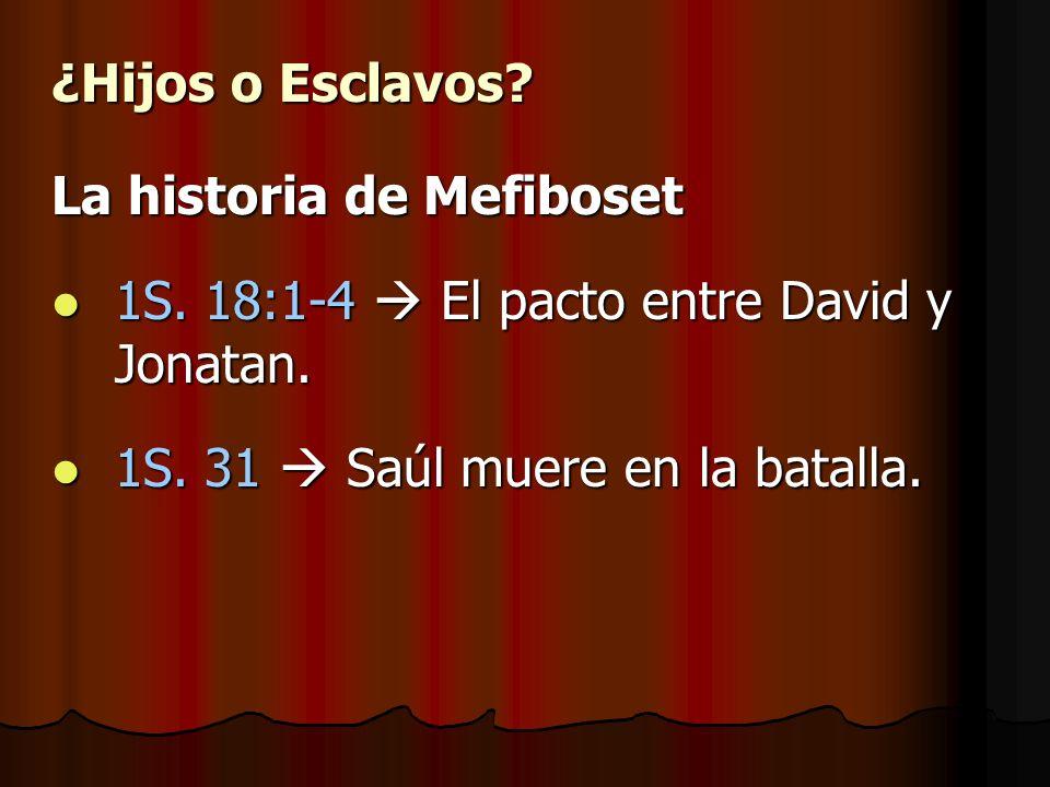 ¿Hijos o Esclavos. La historia de Mefiboset. 1S.