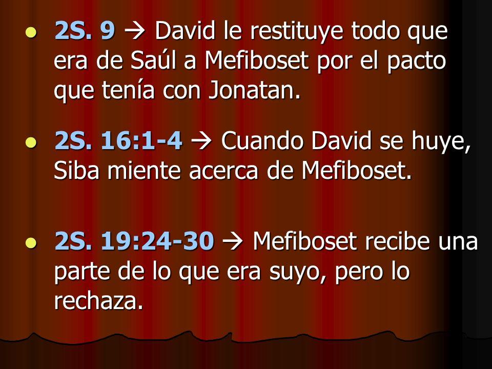 2S. 9  David le restituye todo que era de Saúl a Mefiboset por el pacto que tenía con Jonatan.
