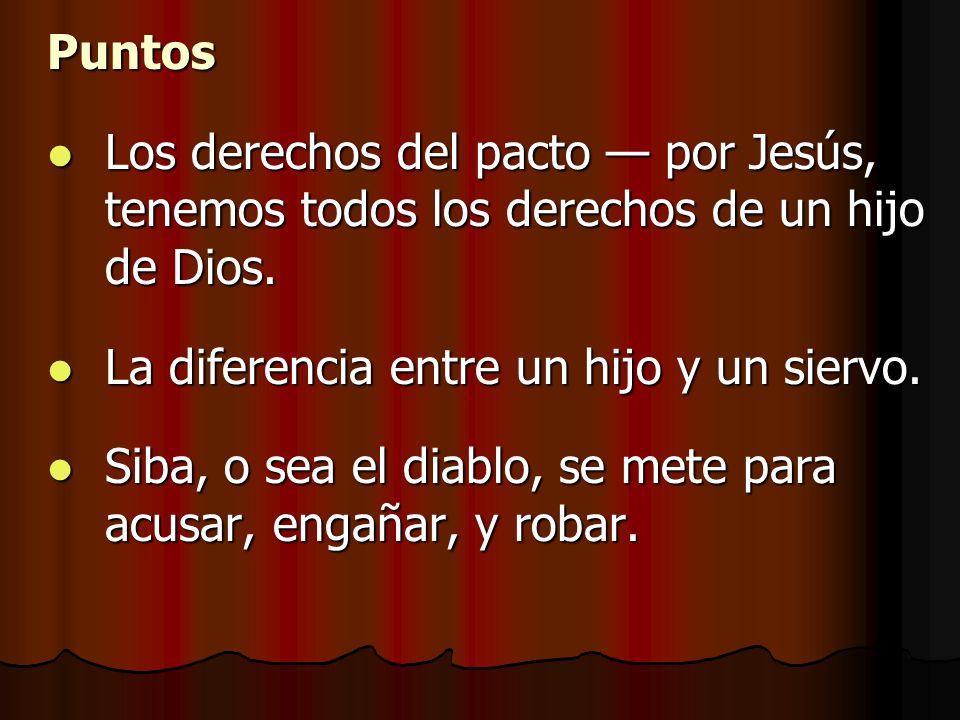 PuntosLos derechos del pacto — por Jesús, tenemos todos los derechos de un hijo de Dios. La diferencia entre un hijo y un siervo.