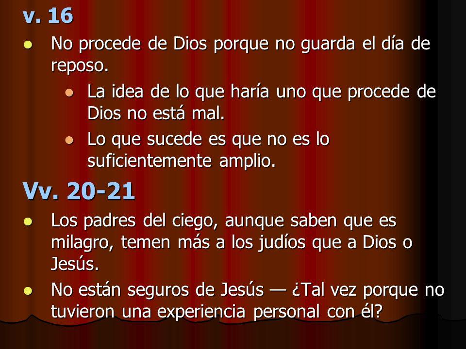 Vv. 20-21 v. 16 No procede de Dios porque no guarda el día de reposo.