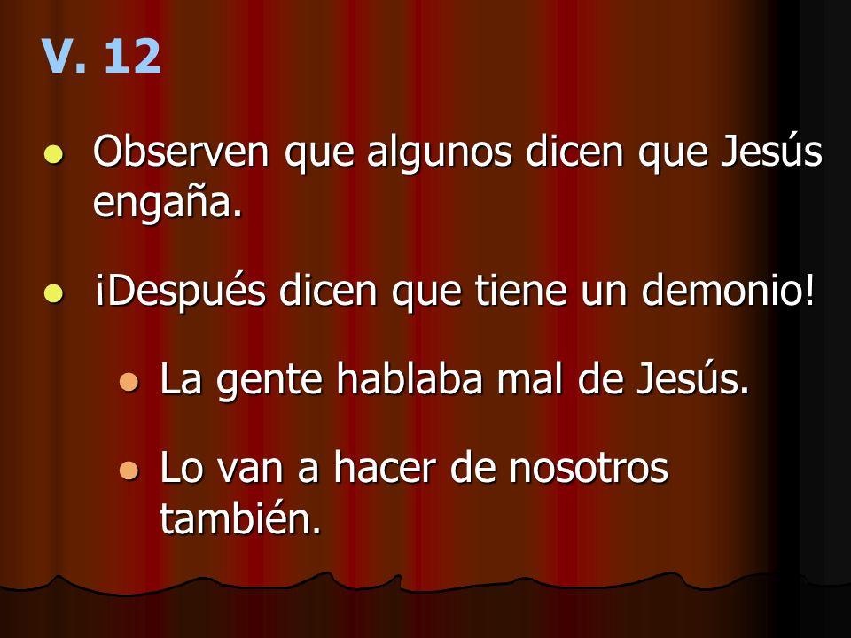 V. 12 Observen que algunos dicen que Jesús engaña.