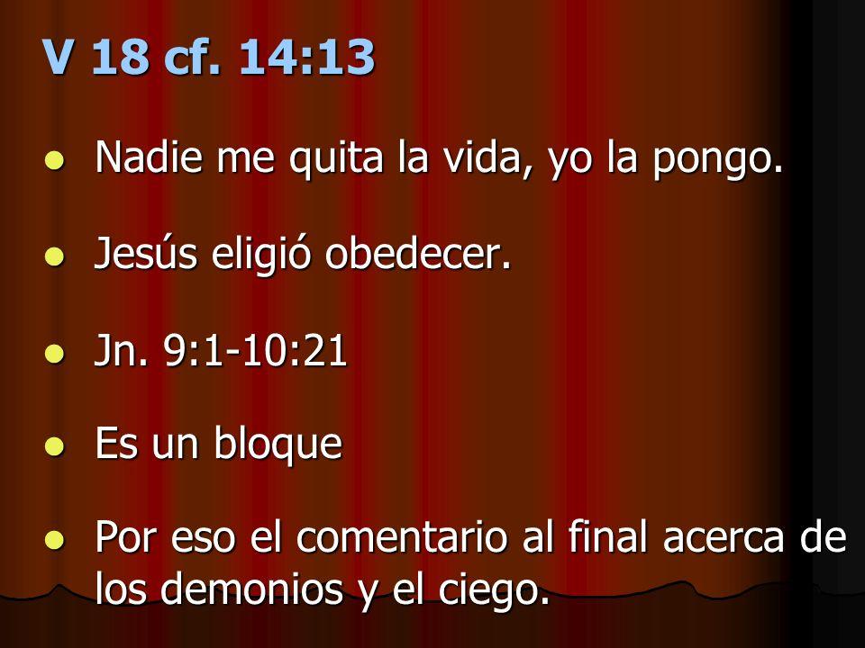 V 18 cf. 14:13 Nadie me quita la vida, yo la pongo.