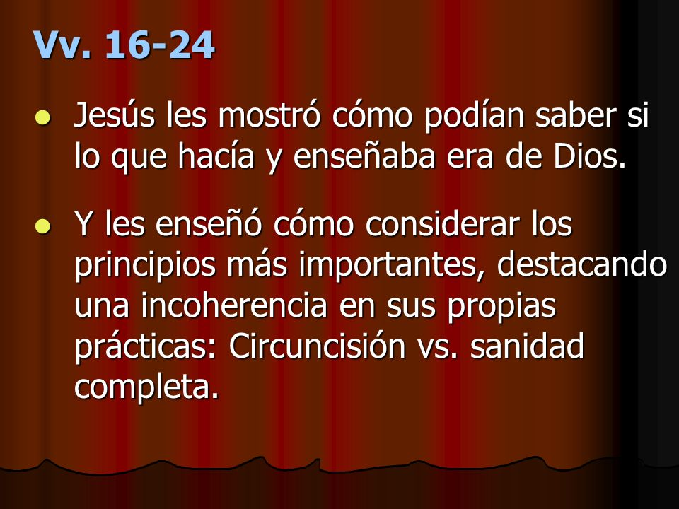 Vv. 16-24 Jesús les mostró cómo podían saber si lo que hacía y enseñaba era de Dios.