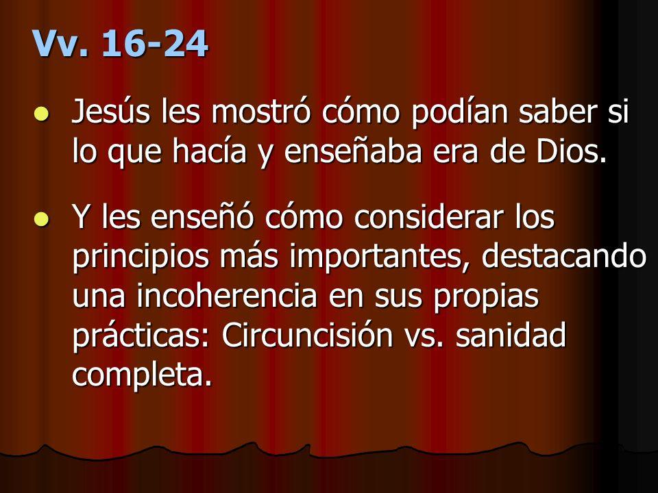 Vv. 16-24Jesús les mostró cómo podían saber si lo que hacía y enseñaba era de Dios.