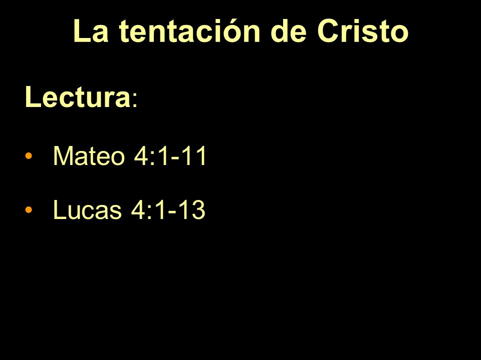 La tentación de Cristo Lectura: Mateo 4:1-11 Lucas 4:1-13