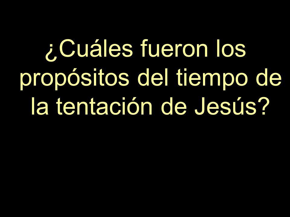 ¿Cuáles fueron los propósitos del tiempo de la tentación de Jesús