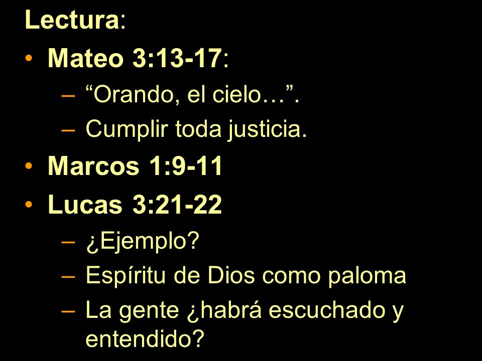 Lectura: Mateo 3:13-17: Marcos 1:9-11 Lucas 3:21-22
