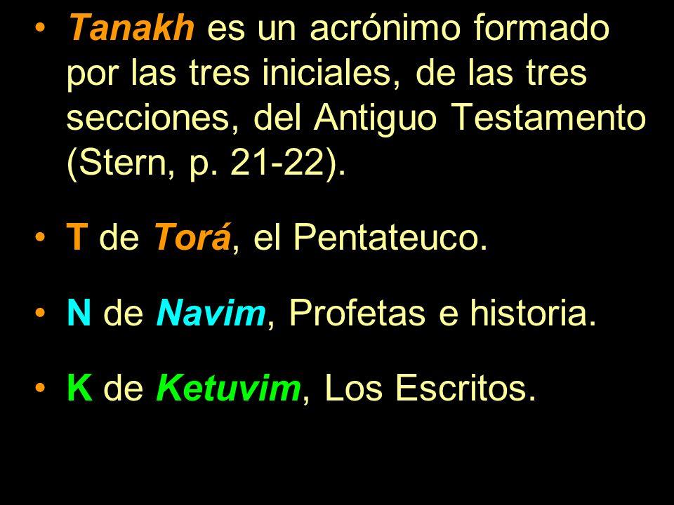Tanakh es un acrónimo formado por las tres iniciales, de las tres secciones, del Antiguo Testamento (Stern, p. 21-22).