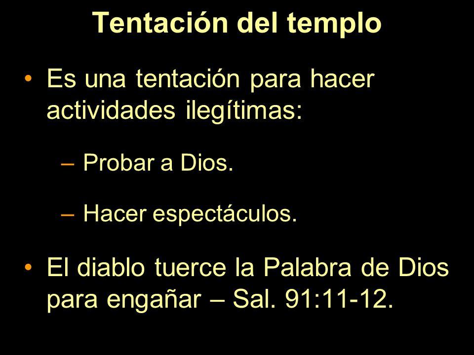 Tentación del templo Es una tentación para hacer actividades ilegítimas: Probar a Dios. Hacer espectáculos.