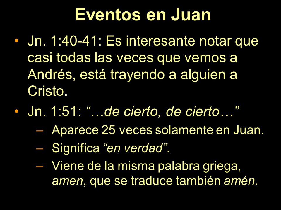 Eventos en Juan Jn. 1:40-41: Es interesante notar que casi todas las veces que vemos a Andrés, está trayendo a alguien a Cristo.