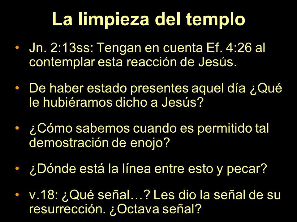 La limpieza del templo Jn. 2:13ss: Tengan en cuenta Ef. 4:26 al contemplar esta reacción de Jesús.