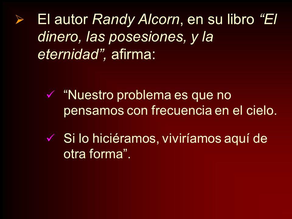 El autor Randy Alcorn, en su libro El dinero, las posesiones, y la eternidad , afirma: