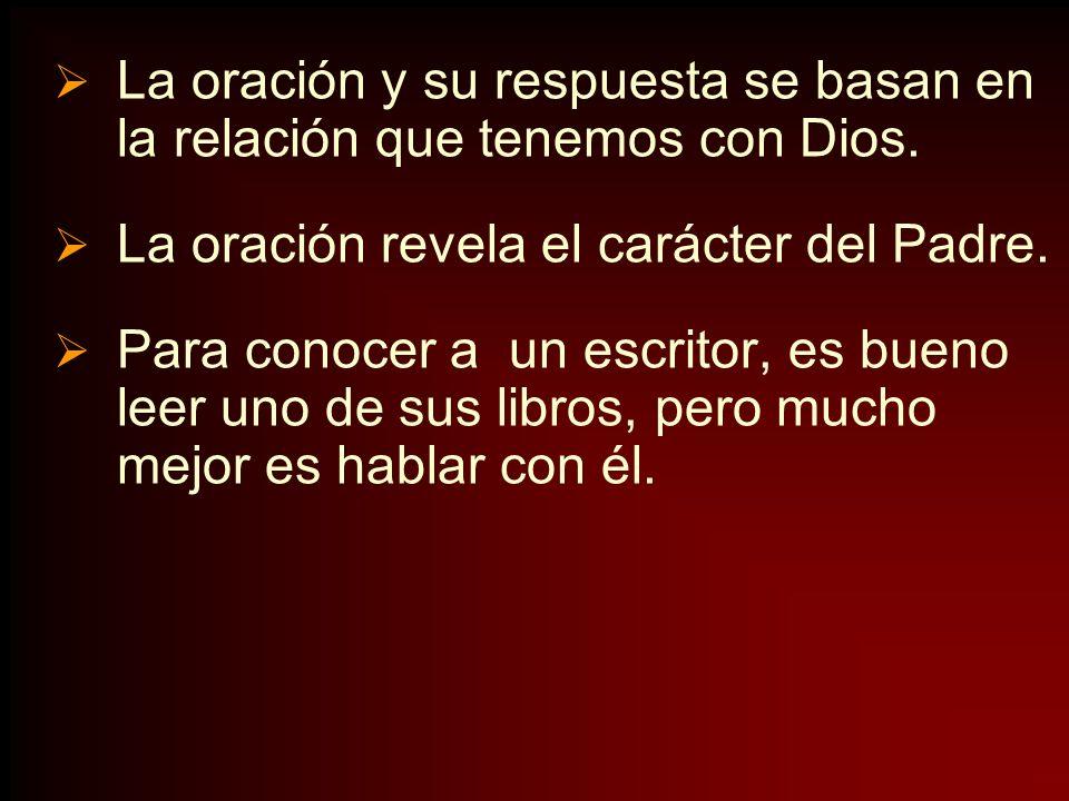 La oración y su respuesta se basan en la relación que tenemos con Dios.