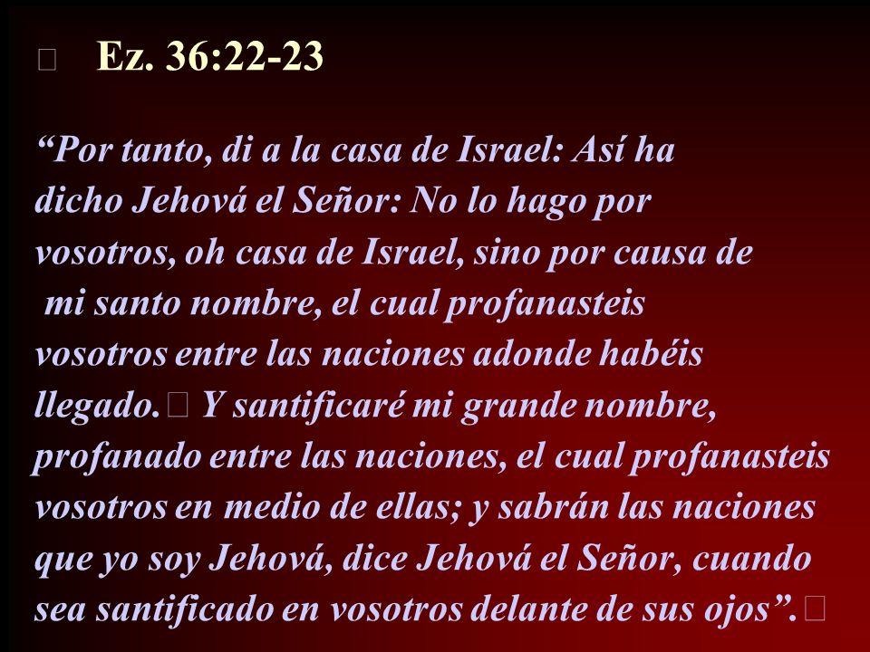 Por tanto, di a la casa de Israel: Así ha