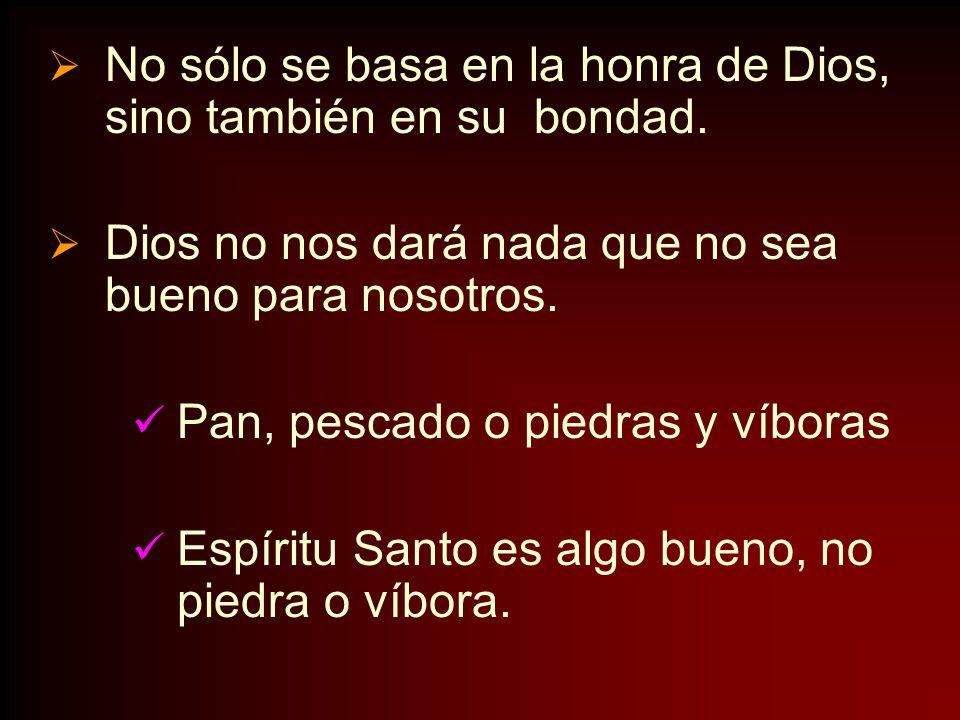 No sólo se basa en la honra de Dios, sino también en su bondad.