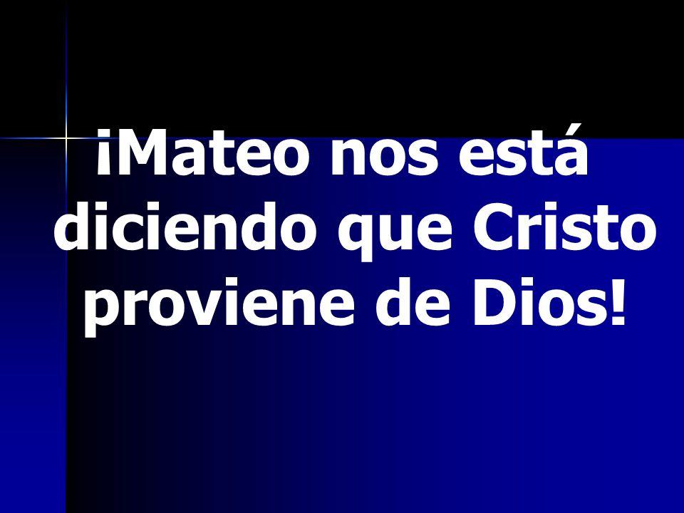 ¡Mateo nos está diciendo que Cristo proviene de Dios!