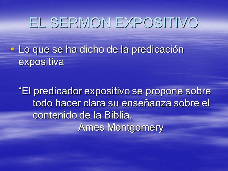 EL SERMON EXPOSITIVO Lo que se ha dicho de la predicación expositiva