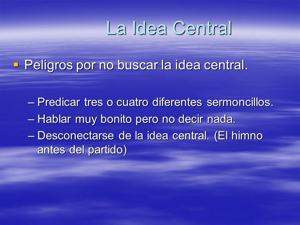 La Idea Central Peligros por no buscar la idea central.