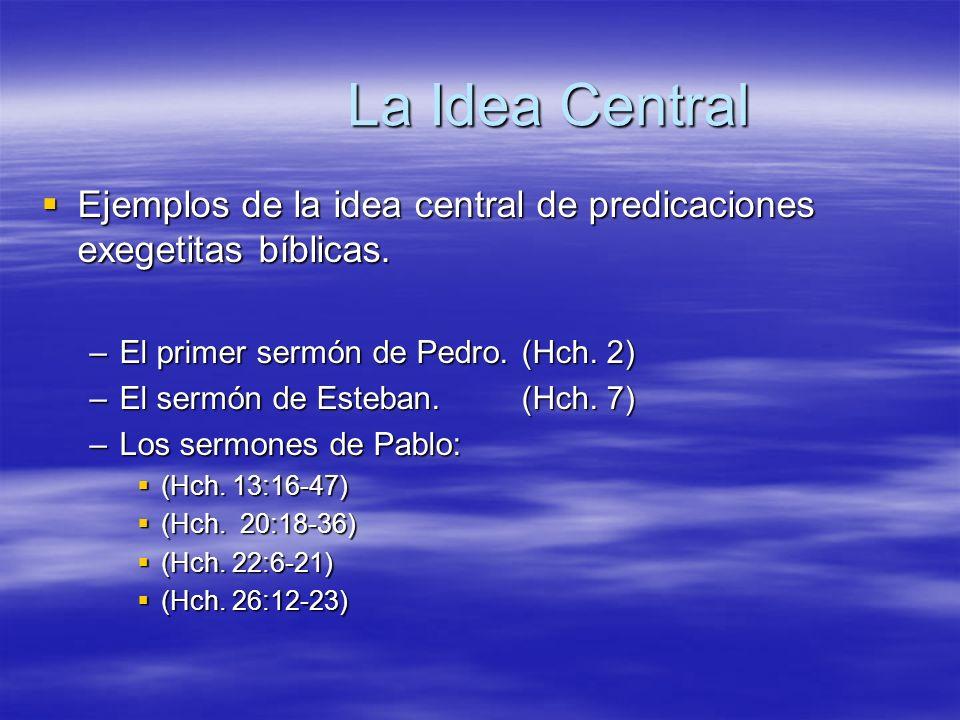 La Idea Central Ejemplos de la idea central de predicaciones exegetitas bíblicas. El primer sermón de Pedro. (Hch. 2)