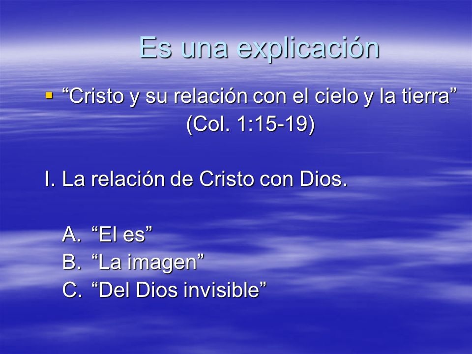 Es una explicación Cristo y su relación con el cielo y la tierra