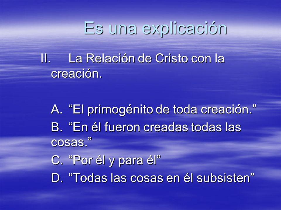 Es una explicación II. La Relación de Cristo con la creación.