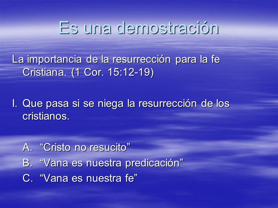 Es una demostración La importancia de la resurrección para la fe Cristiana. (1 Cor. 15:12-19)