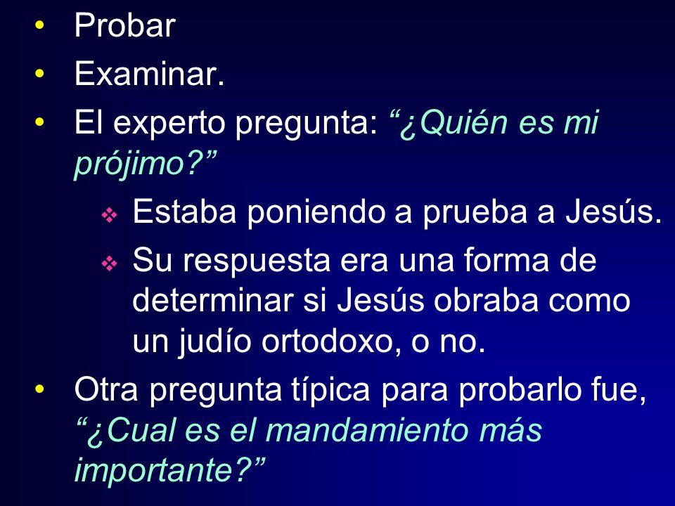 Probar Examinar. El experto pregunta: ¿Quién es mi prójimo Estaba poniendo a prueba a Jesús.
