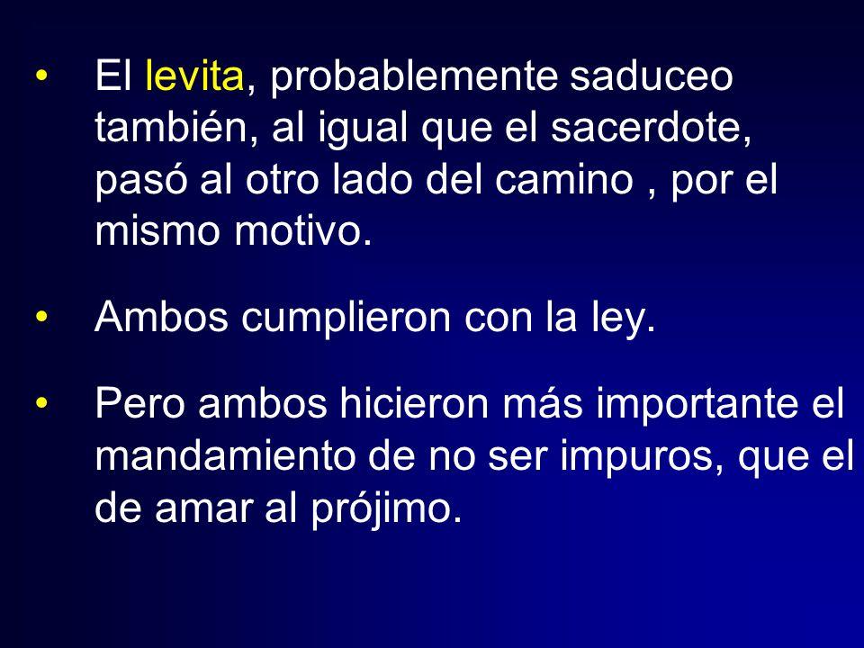 El levita, probablemente saduceo también, al igual que el sacerdote, pasó al otro lado del camino , por el mismo motivo.