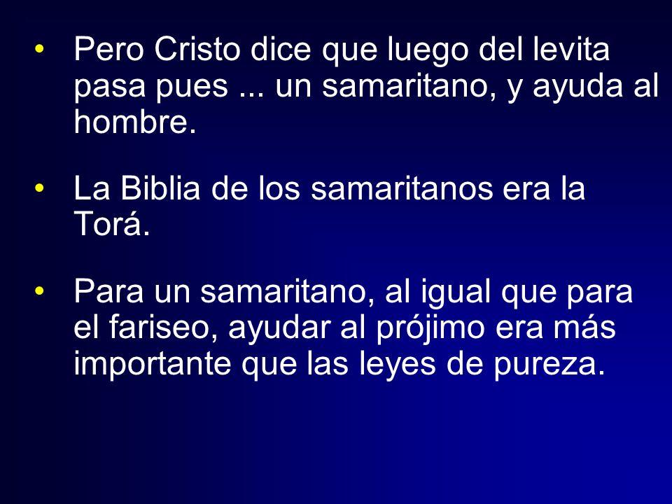 Pero Cristo dice que luego del levita pasa pues