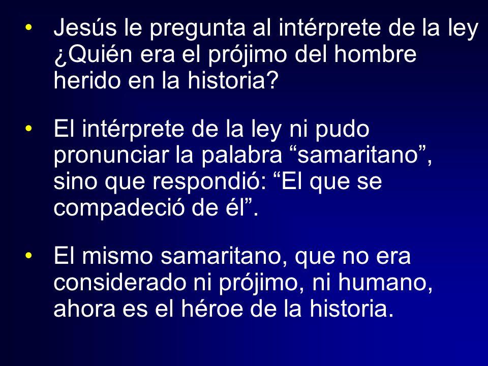 Jesús le pregunta al intérprete de la ley ¿Quién era el prójimo del hombre herido en la historia
