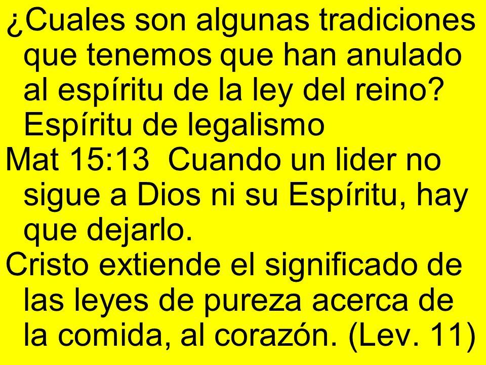 ¿Cuales son algunas tradiciones que tenemos que han anulado al espíritu de la ley del reino Espíritu de legalismo