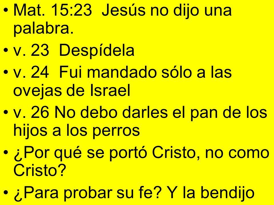 Mat. 15:23 Jesús no dijo una palabra.
