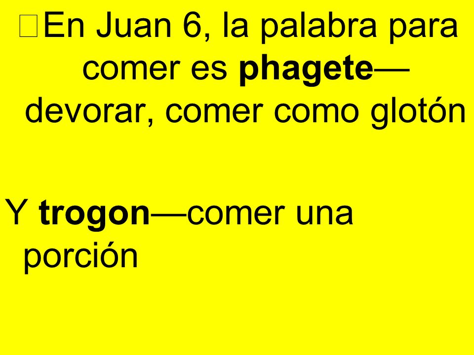 En Juan 6, la palabra para comer es phagete—devorar, comer como glotón