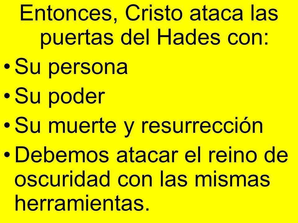 Entonces, Cristo ataca las puertas del Hades con: