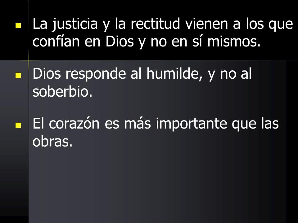 La justicia y la rectitud vienen a los que confían en Dios y no en sí mismos.