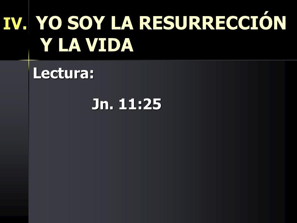 IV. YO SOY LA RESURRECCIÓN Y LA VIDA
