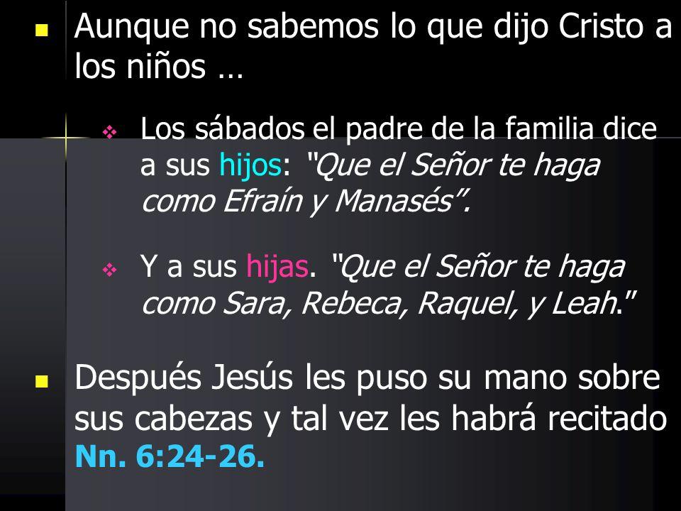 Aunque no sabemos lo que dijo Cristo a los niños …