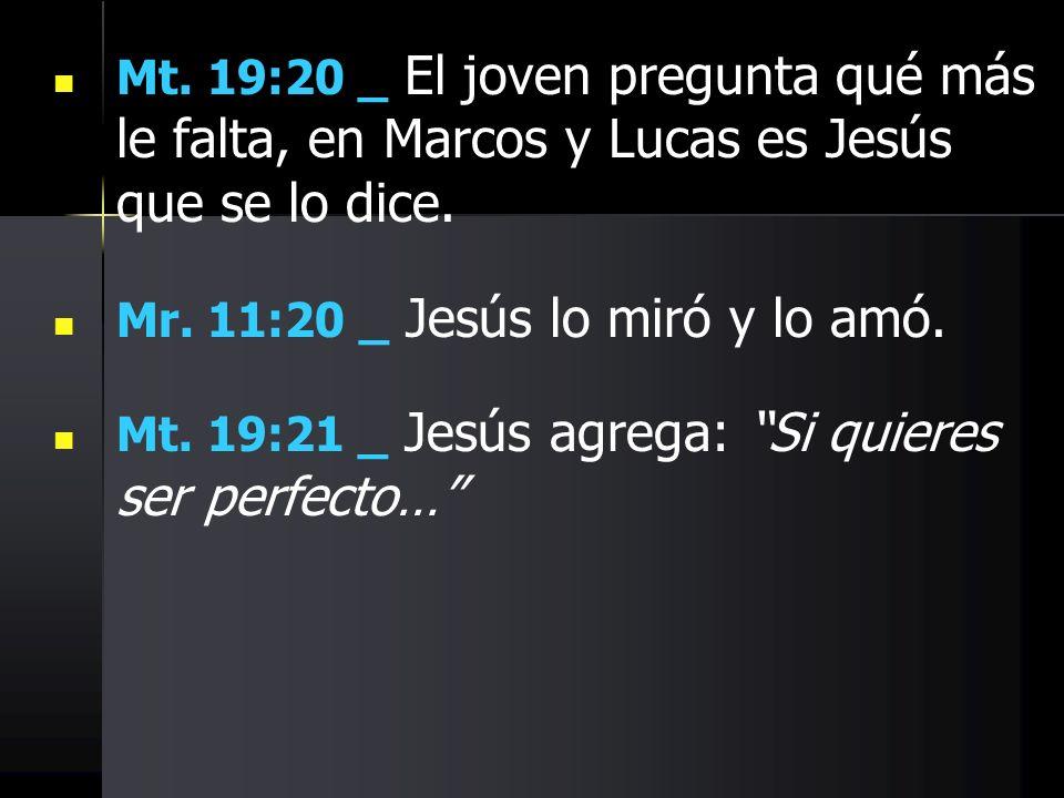 Mt. 19:20 _ El joven pregunta qué más le falta, en Marcos y Lucas es Jesús que se lo dice.