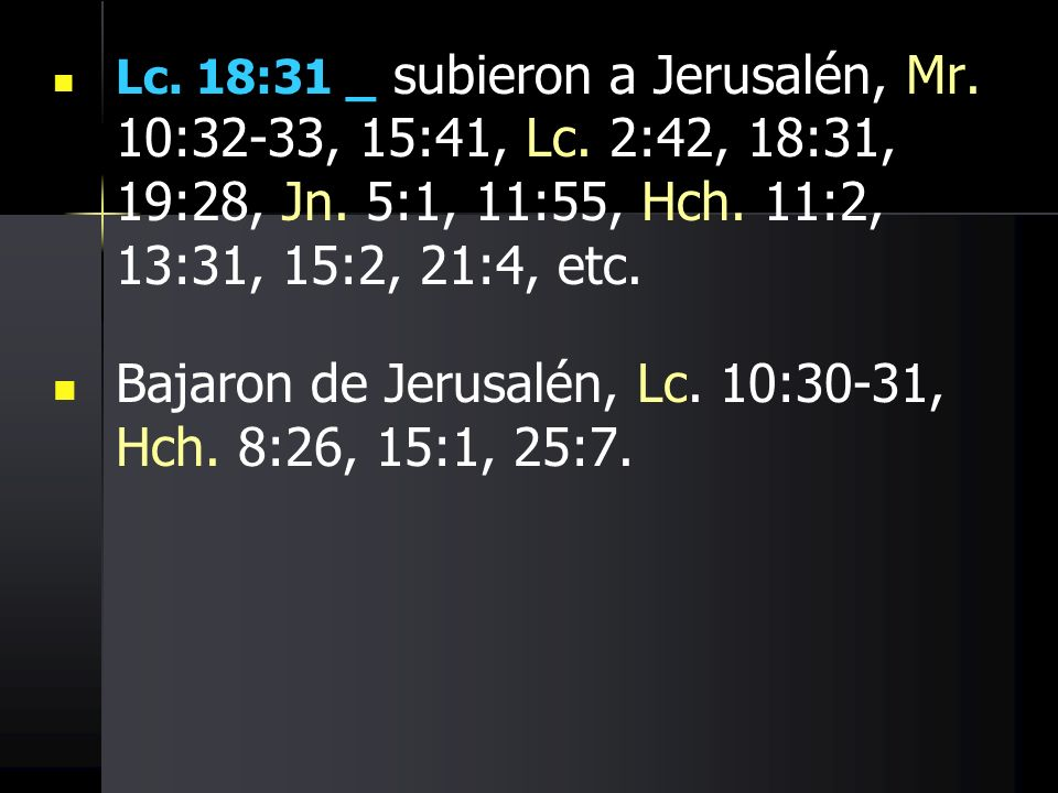 Bajaron de Jerusalén, Lc. 10:30-31, Hch. 8:26, 15:1, 25:7.