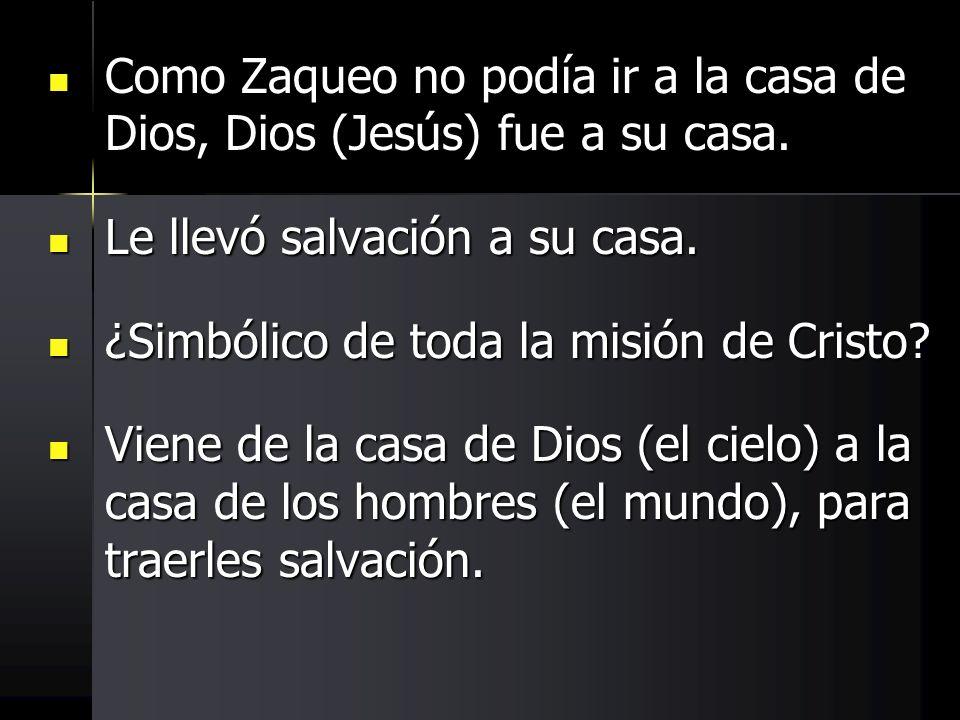 Como Zaqueo no podía ir a la casa de Dios, Dios (Jesús) fue a su casa.