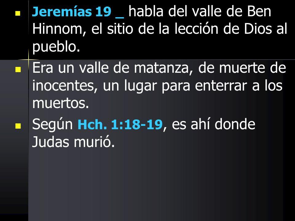 Según Hch. 1:18-19, es ahí donde Judas murió.