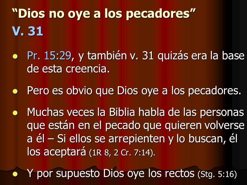 Dios no oye a los pecadores V. 31