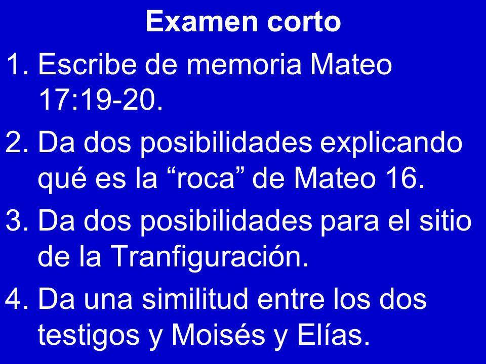 Examen cortoEscribe de memoria Mateo 17:19-20. Da dos posibilidades explicando qué es la roca de Mateo 16.
