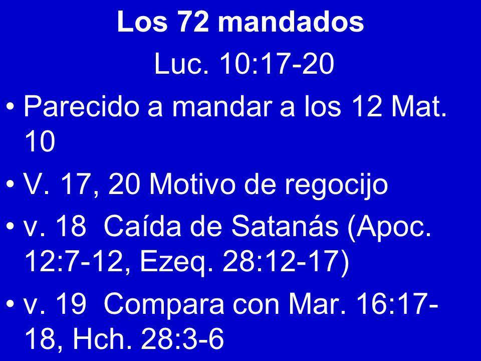 Los 72 mandadosLuc. 10:17-20. Parecido a mandar a los 12 Mat. 10. V. 17, 20 Motivo de regocijo.