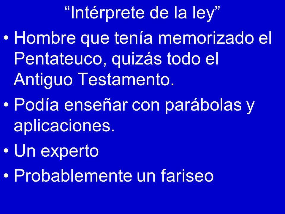 Intérprete de la ley Hombre que tenía memorizado el Pentateuco, quizás todo el Antiguo Testamento.