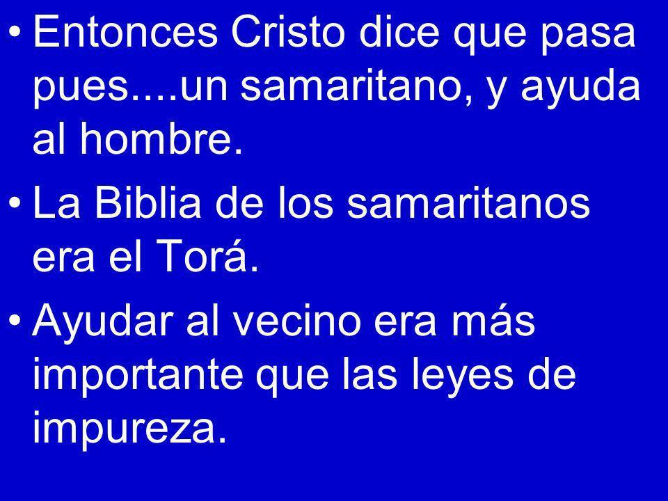 Entonces Cristo dice que pasa pues....un samaritano, y ayuda al hombre.