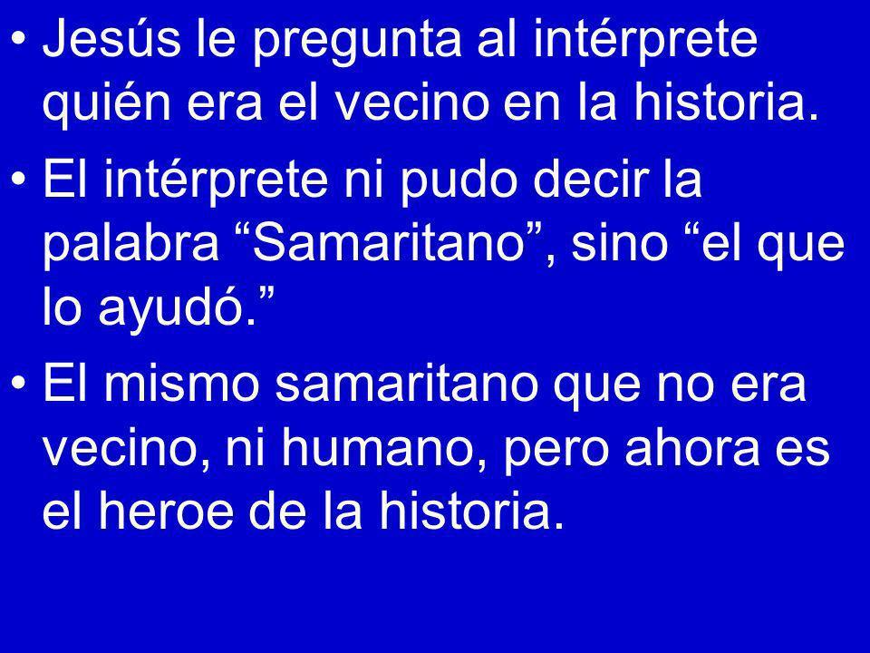Jesús le pregunta al intérprete quién era el vecino en la historia.