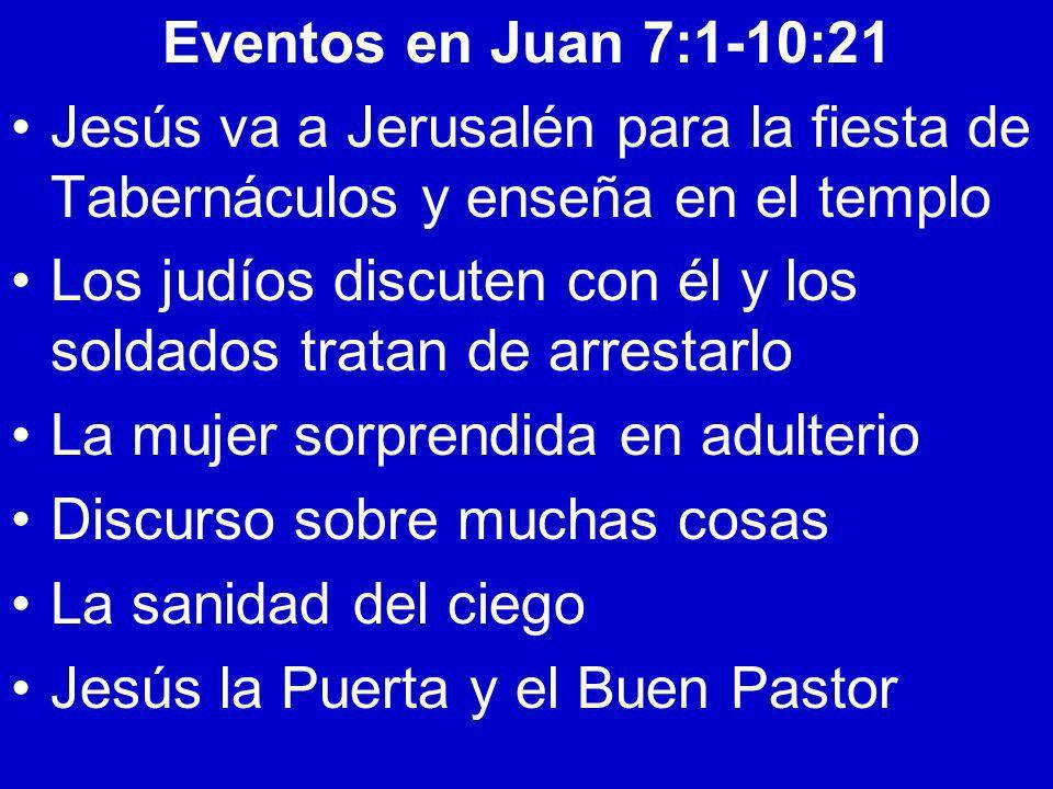 Eventos en Juan 7:1-10:21Jesús va a Jerusalén para la fiesta de Tabernáculos y enseña en el templo.