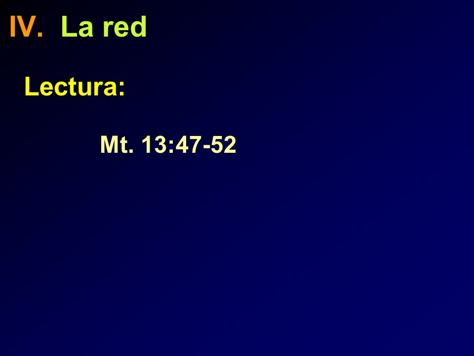 IV. La red Lectura: Mt. 13:47-52