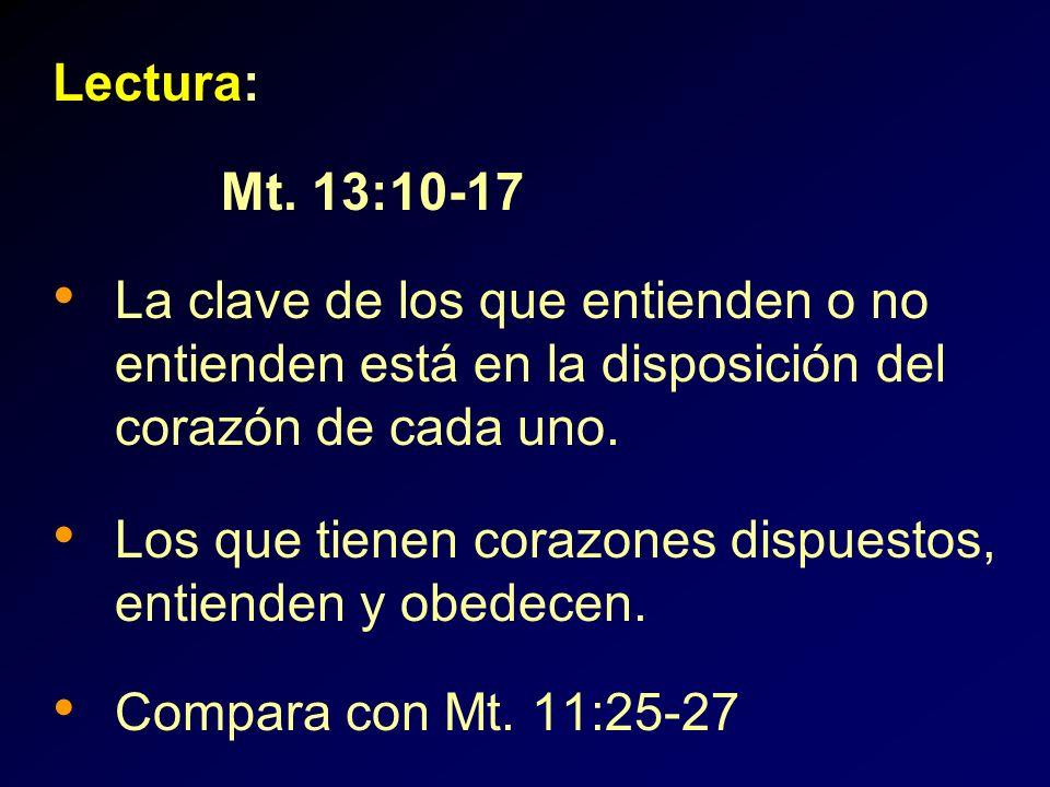 Lectura:Mt. 13:10-17. La clave de los que entienden o no entienden está en la disposición del corazón de cada uno.